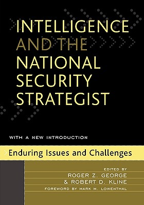 Intelligence And the National Security Strategist By George, Roger Z. (EDT)/ Kline, Robert D. (EDT)/ Lowenthal, Mark M. (FRW)