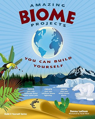Amazing Biome Projects You Can Build Yourself By Latham, Donna/ Rizvi, Farah (ILT)